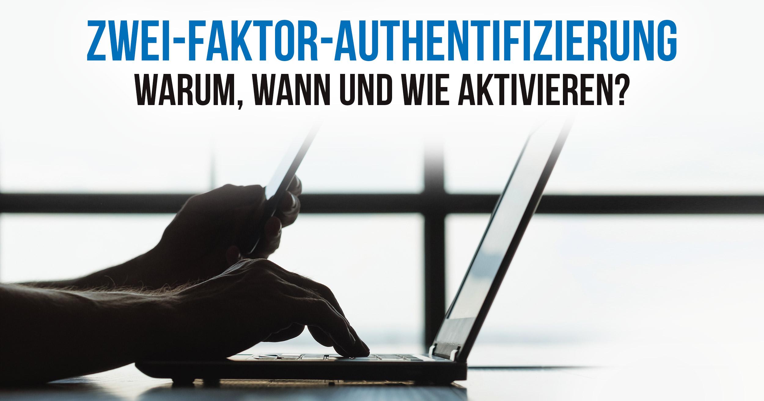 Zwei-Faktor-Authentifizierung (2FA) – warum, wann und wie aktivieren?