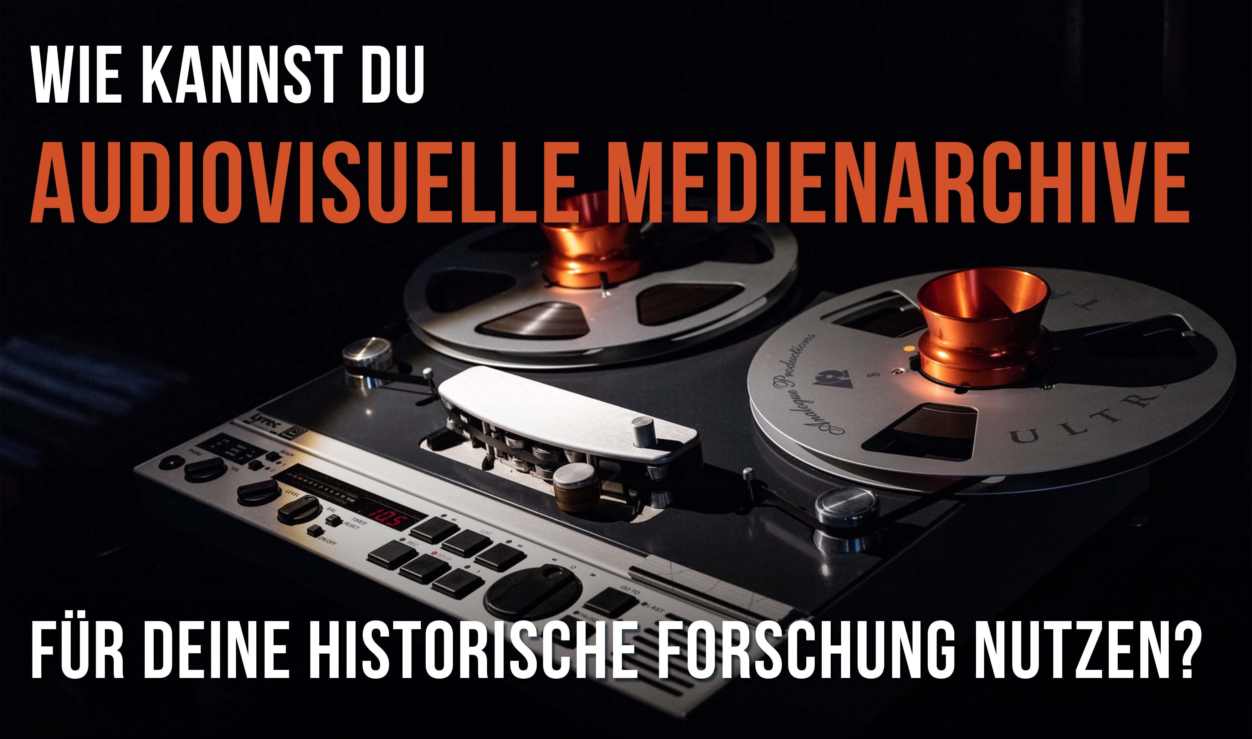 Wie kannst du audiovisuelle Medienarchive als Tool für deine historische Forschung nutzen?